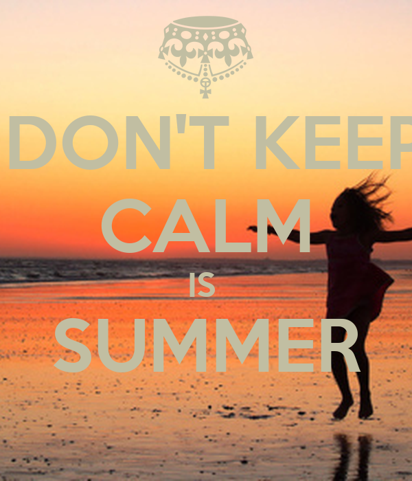 DON'T KEEP CALM IS  SUMMER