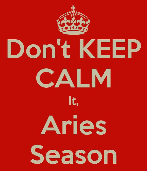 Don't KEEP CALM It, Aries Season