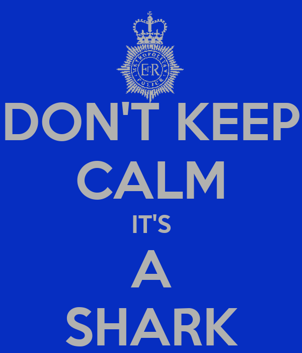 DON'T KEEP CALM IT'S A SHARK