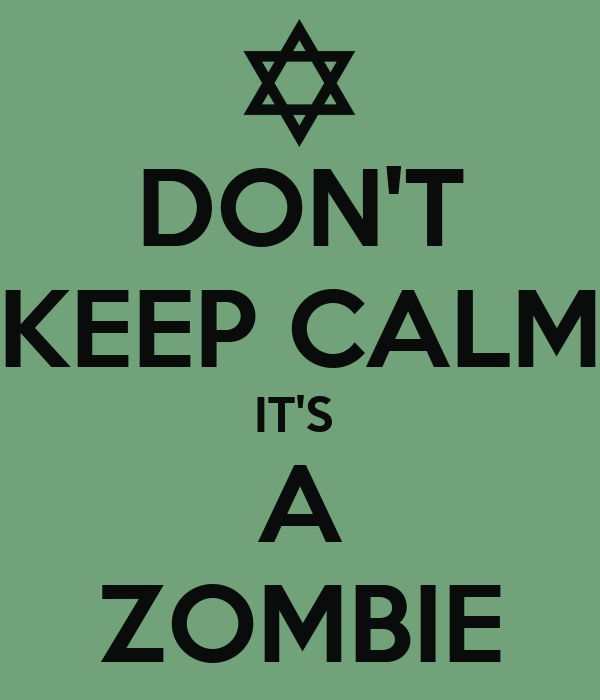 DON'T KEEP CALM IT'S  A ZOMBIE