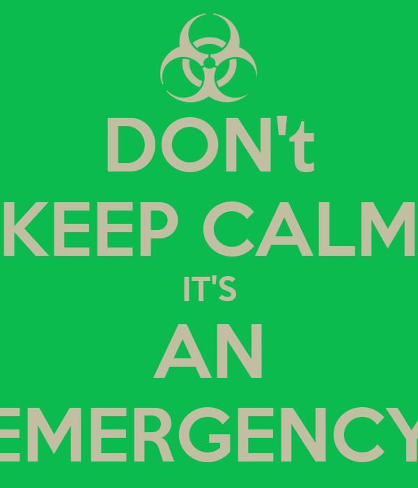 DON't KEEP CALM IT'S AN EMERGENCY