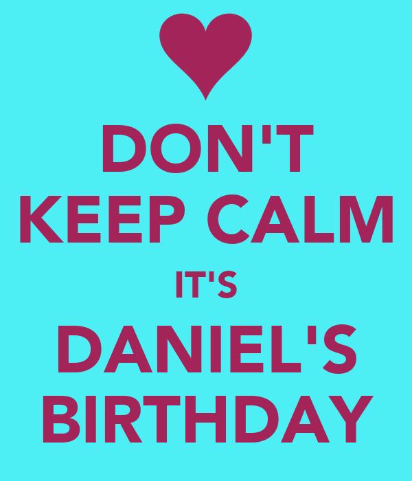 DON'T KEEP CALM IT'S DANIEL'S BIRTHDAY