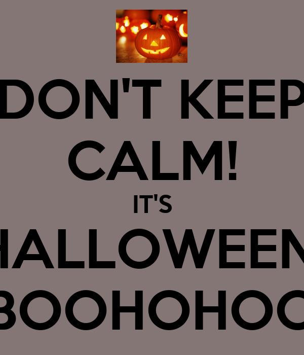 DON'T KEEP CALM! IT'S HALLOWEEN! BOOHOHOO