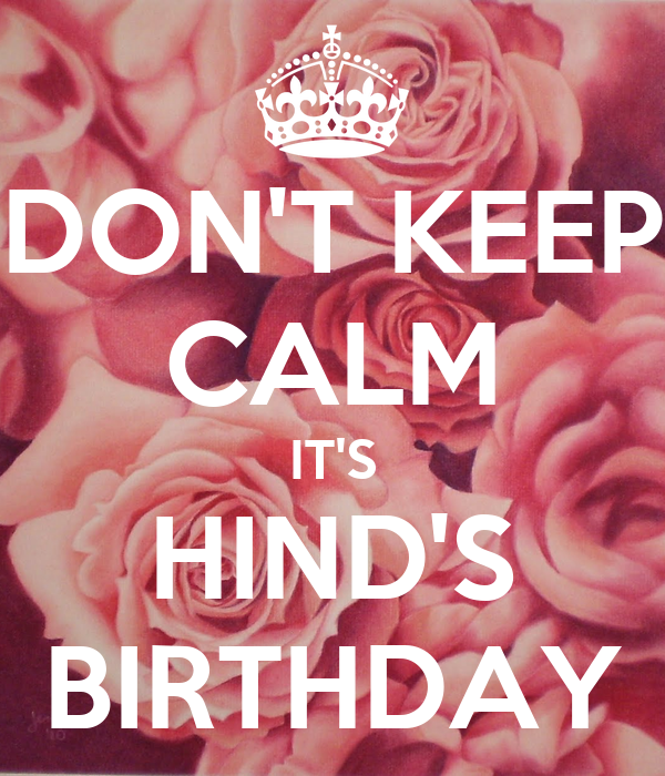 DON'T KEEP CALM IT'S HIND'S BIRTHDAY