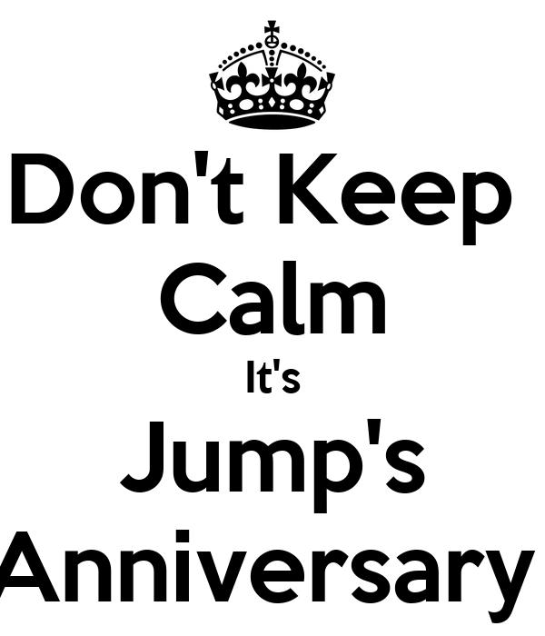 Don't Keep  Calm It's Jump's Anniversary