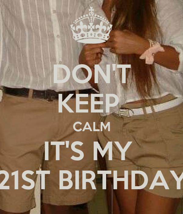 DON'T KEEP  CALM IT'S MY  21ST BIRTHDAY