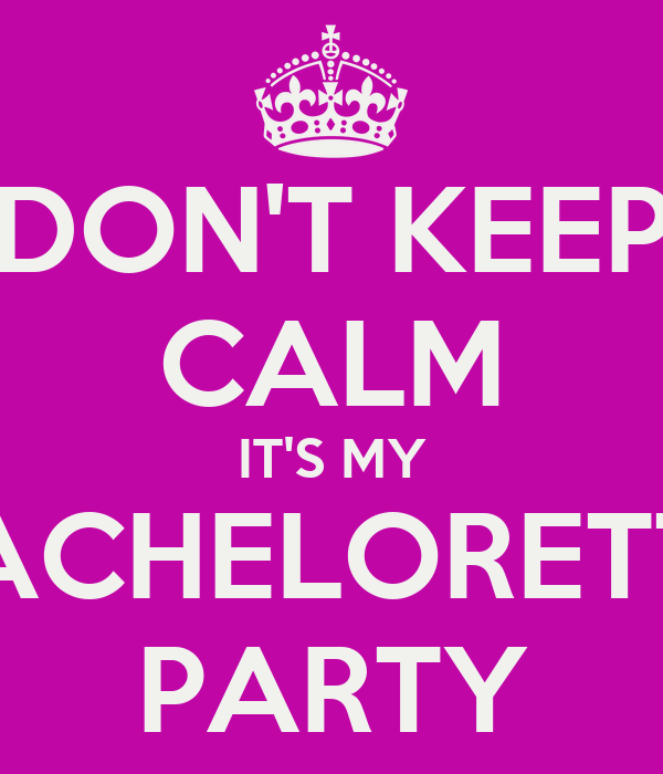 DON'T KEEP CALM IT'S MY BACHELORETTE PARTY