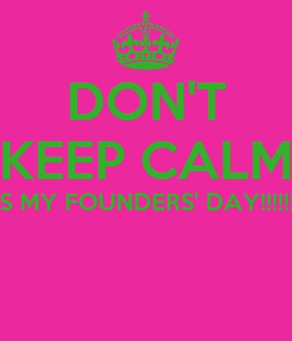 DON'T KEEP CALM IT'S MY FOUNDERS' DAY!!!!!!!!!!