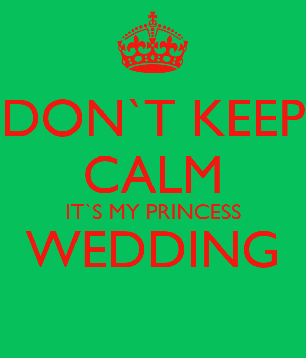 DON`T KEEP CALM IT`S MY PRINCESS WEDDING