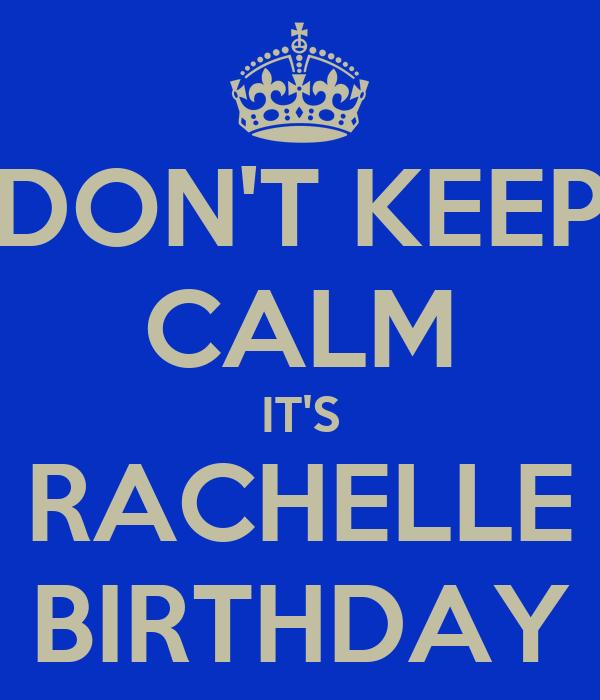 DON'T KEEP CALM IT'S RACHELLE BIRTHDAY
