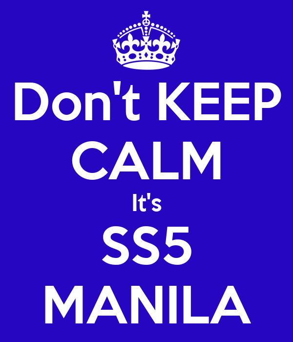 Don't KEEP CALM It's SS5 MANILA