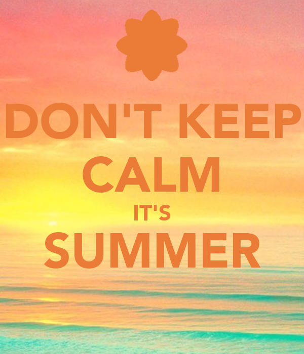 DON'T KEEP CALM IT'S SUMMER