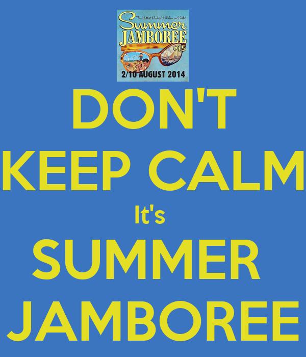 DON'T KEEP CALM It's  SUMMER  JAMBOREE