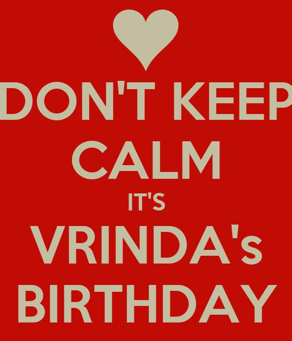 DON'T KEEP CALM IT'S VRINDA's BIRTHDAY