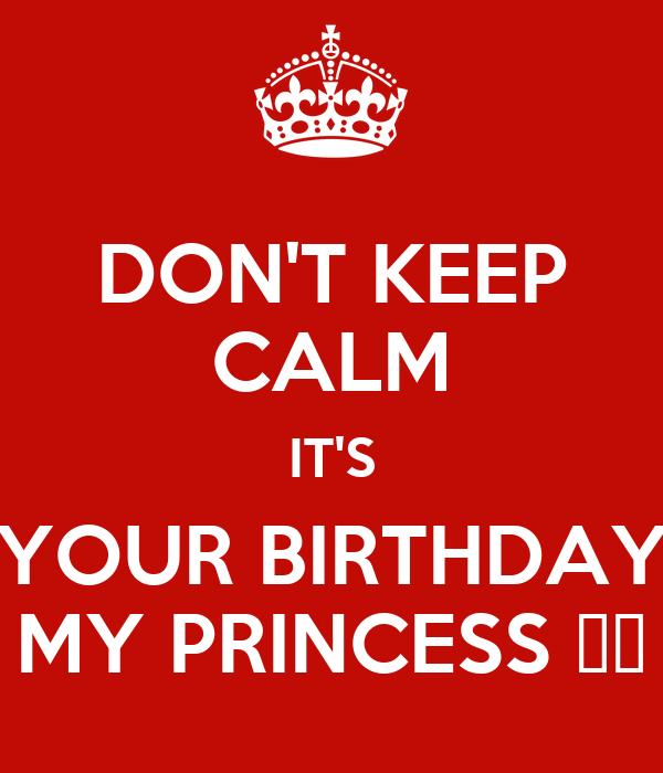DON'T KEEP CALM IT'S YOUR BIRTHDAY MY PRINCESS ❤️