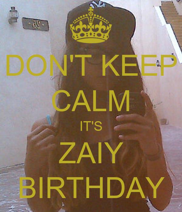 DON'T KEEP CALM IT'S ZAIY BIRTHDAY