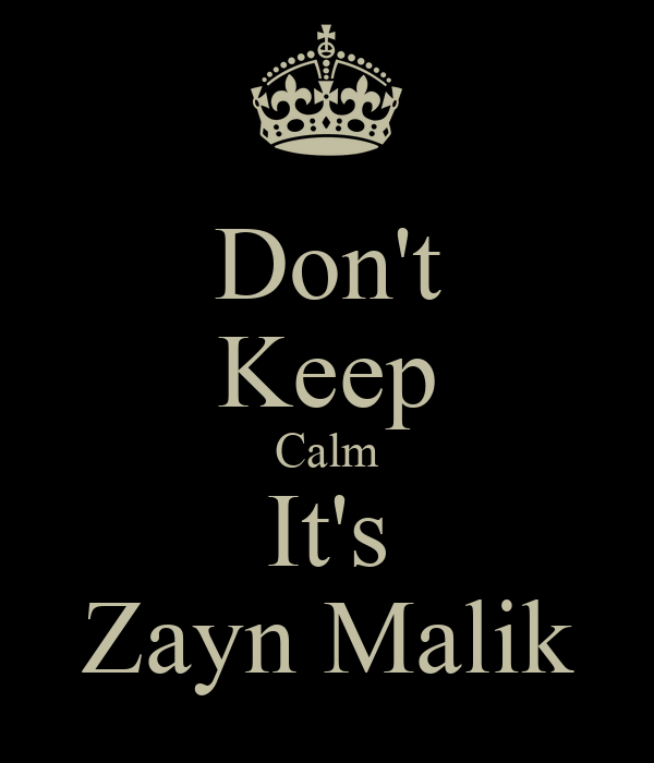 Don't Keep Calm It's Zayn Malik