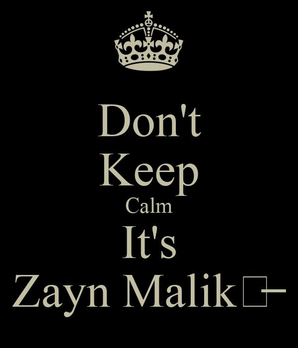 Don't Keep Calm It's Zayn Malik✗̶