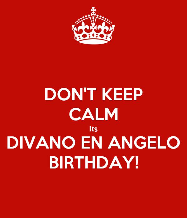 DON'T KEEP CALM Its DIVANO EN ANGELO BIRTHDAY!