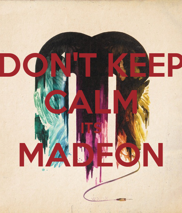 DON'T KEEP CALM ITS MADEON