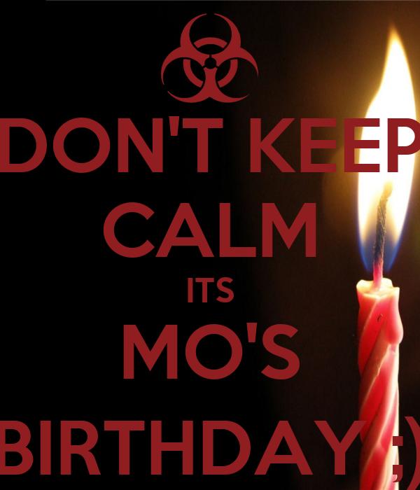 DON'T KEEP CALM ITS MO'S BIRTHDAY ;)