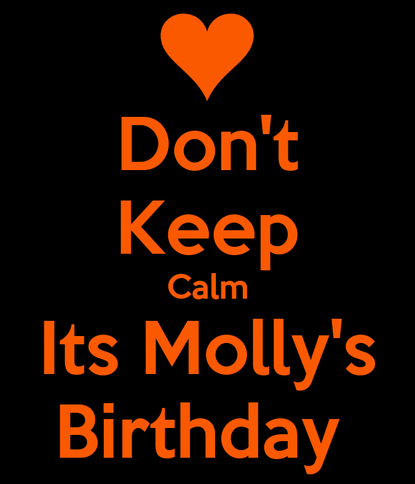 Don't Keep Calm Its Molly's Birthday