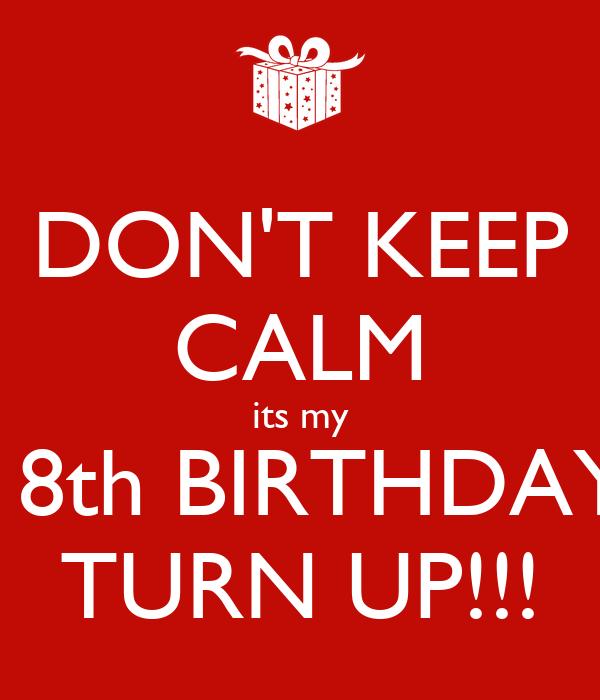 DON'T KEEP CALM its my 18th BIRTHDAY TURN UP!!!