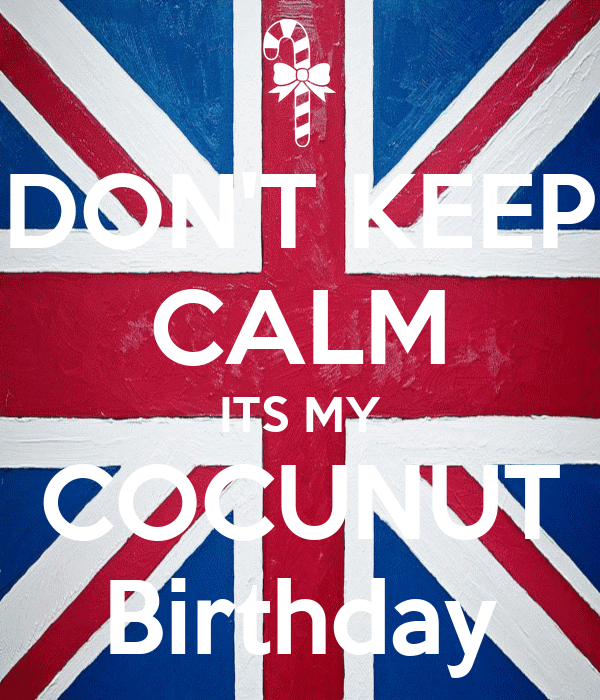 DON'T KEEP CALM ITS MY COCUNUT Birthday