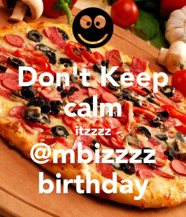 Don't Keep calm itzzzz @mbizzzz birthday