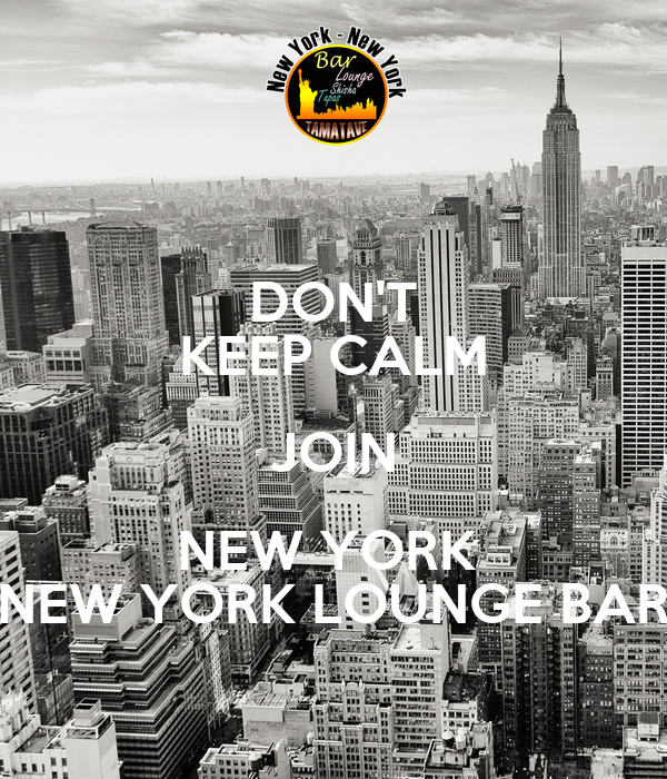 DON'T KEEP CALM JOIN NEW YORK  NEW YORK LOUNGE BAR