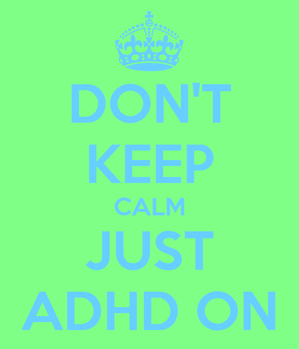 DON'T KEEP CALM JUST ADHD ON