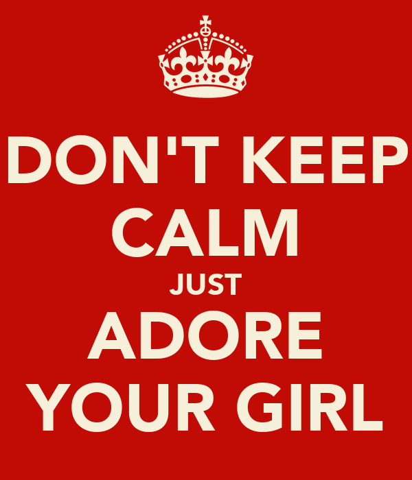 DON'T KEEP CALM JUST ADORE YOUR GIRL