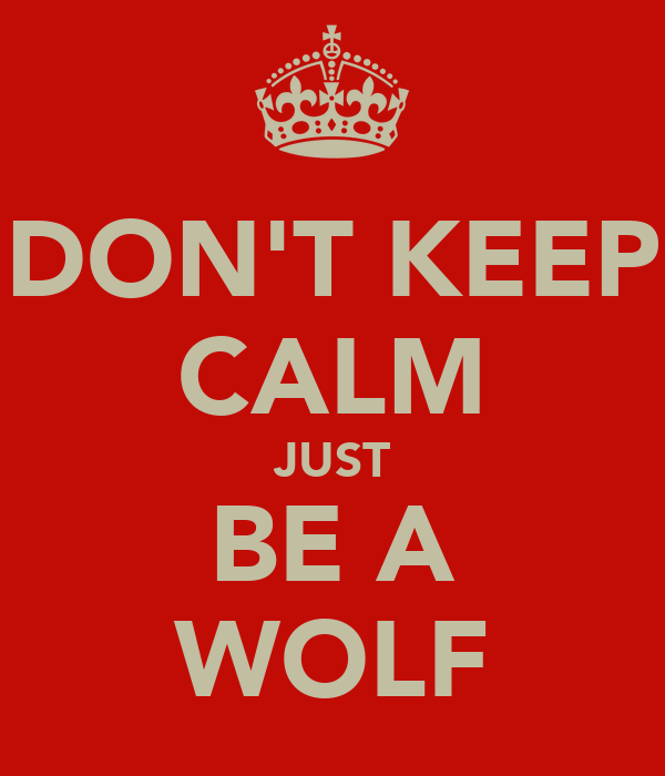DON'T KEEP CALM JUST BE A WOLF