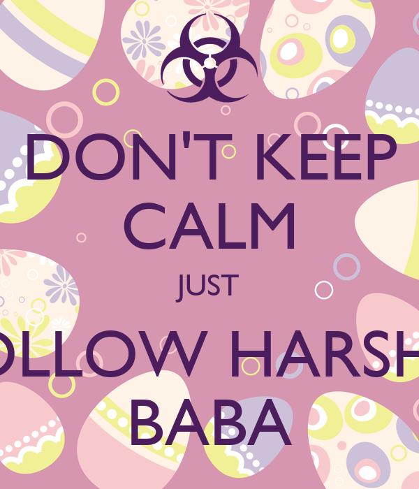 DON'T KEEP CALM JUST FOLLOW HARSHU BABA