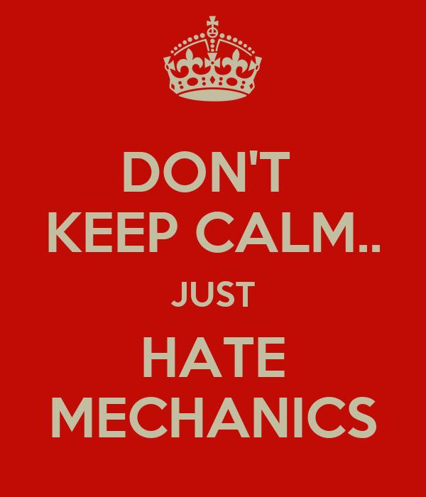 DON'T  KEEP CALM.. JUST HATE MECHANICS