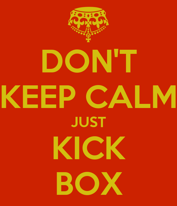 DON'T KEEP CALM JUST KICK BOX