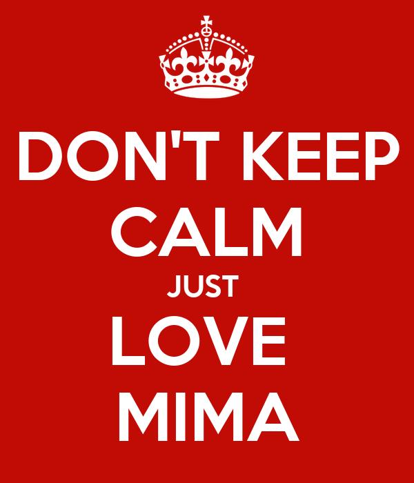 DON'T KEEP CALM JUST  LOVE  MIMA