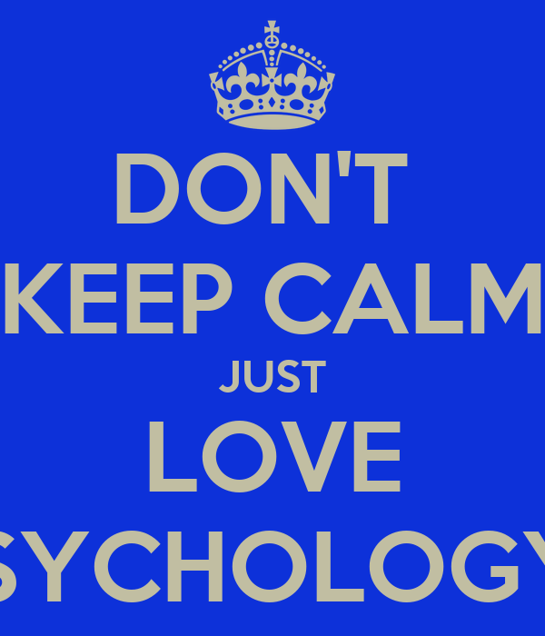 DON'T  KEEP CALM JUST LOVE PSYCHOLOGY!!