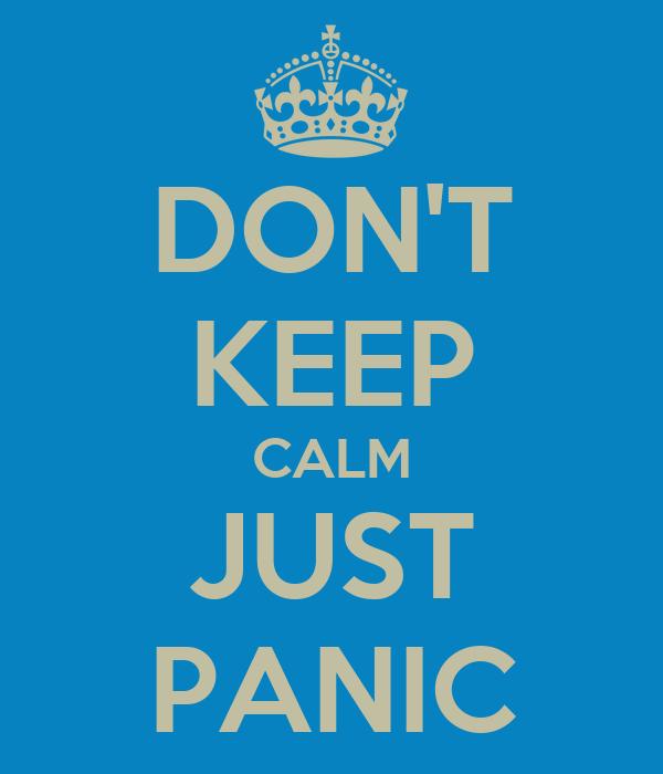 DON'T KEEP CALM JUST PANIC