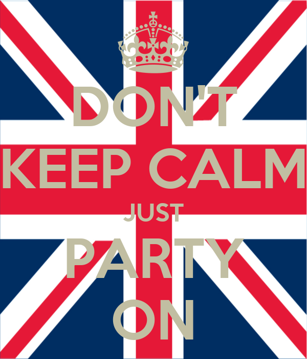 DON'T KEEP CALM JUST PARTY ON