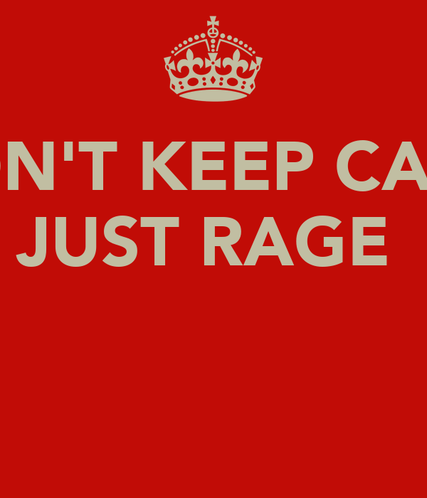 DON'T KEEP CALM JUST RAGE