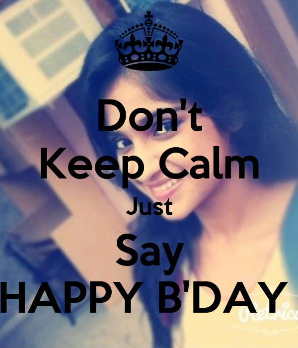 Don't Keep Calm Just Say HAPPY B'DAY