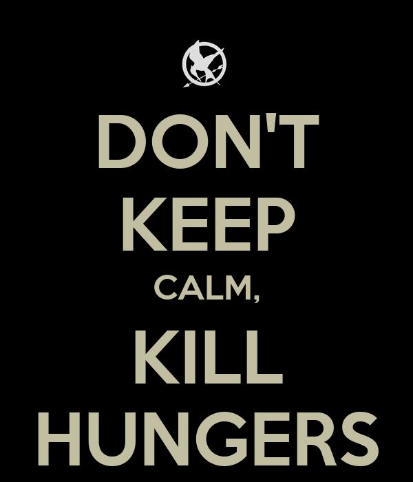 DON'T KEEP CALM, KILL HUNGERS