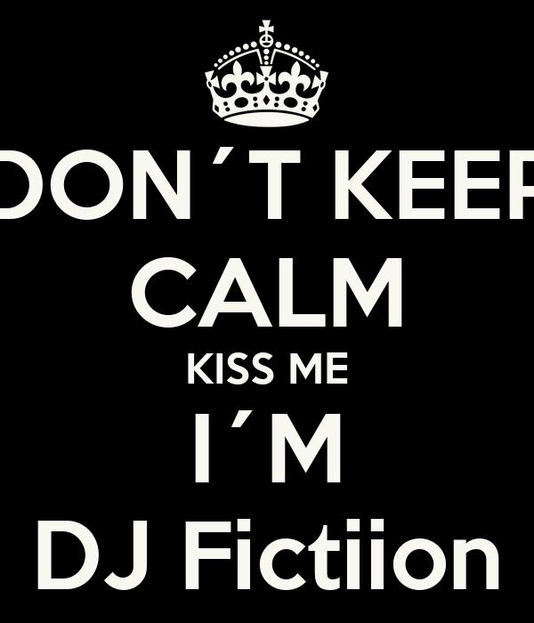 DON´T KEEP CALM KISS ME I´M DJ Fictiion