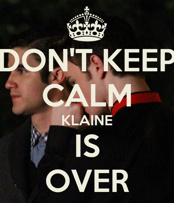 DON'T KEEP CALM KLAINE IS OVER