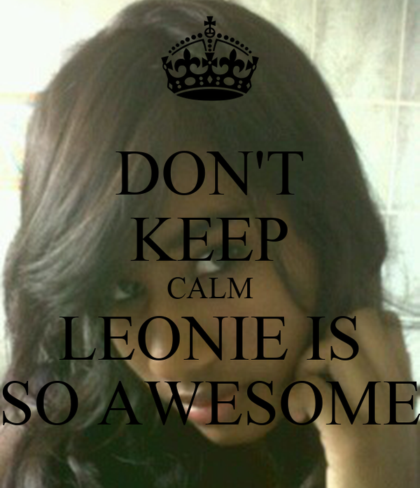 DON'T KEEP CALM LEONIE IS SO AWESOME