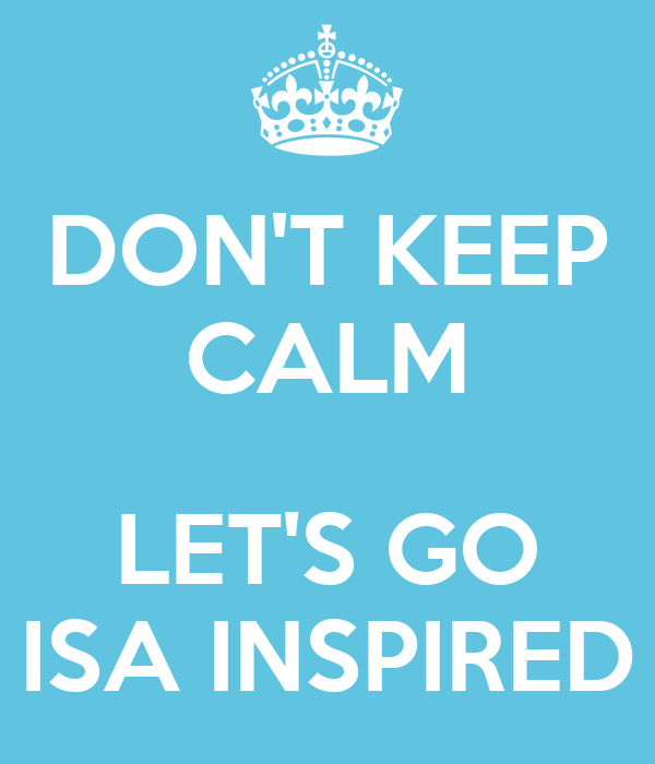 DON'T KEEP CALM  LET'S GO ISA INSPIRED