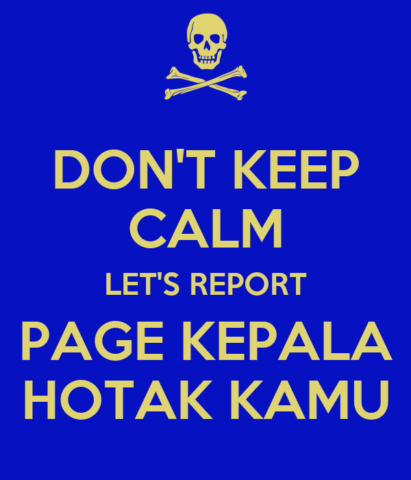 DON'T KEEP CALM LET'S REPORT PAGE KEPALA HOTAK KAMU