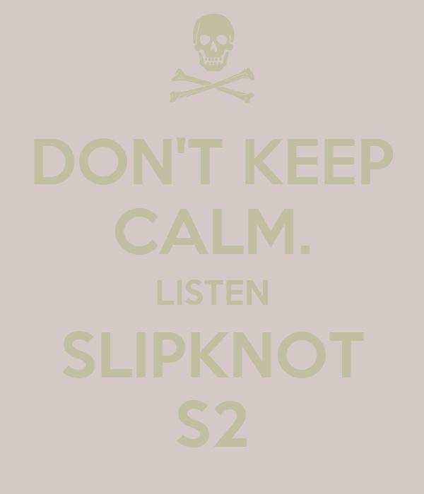 DON'T KEEP CALM. LISTEN SLIPKNOT S2