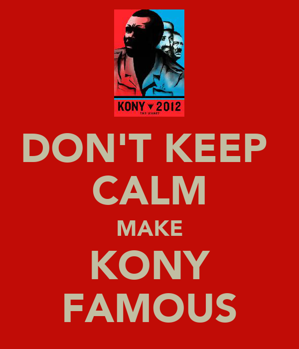 DON'T KEEP  CALM MAKE KONY FAMOUS